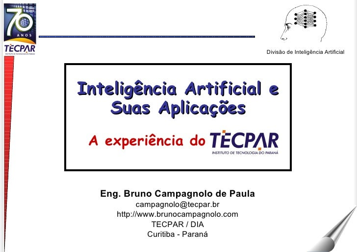 Eng. Bruno Campagnolo de Paula [email_address] http://www.brunocampagnolo.com TECPAR / DIA Curitiba - Paraná Divisão de In...