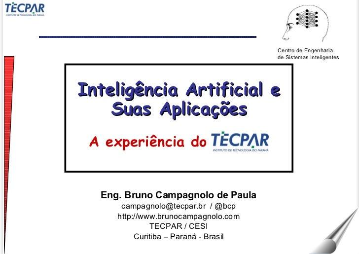Eng. Bruno Campagnolo de Paula campagnolo@tecpar.br  / @bcp http://www.brunocampagnolo.com TECPAR / CESI Curitiba – Paraná...