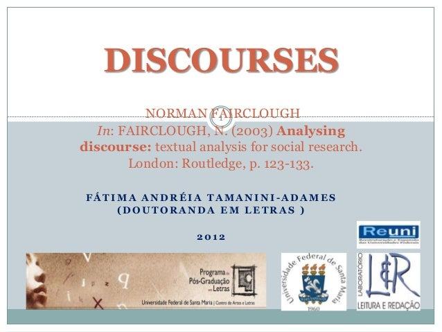 DISCOURSES NORMAN FAIRCLOUGH In: FAIRCLOUGH, N. (2003) Analysing discourse: textual analysis for social research. London: ...