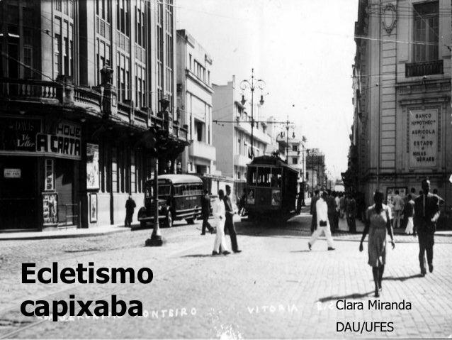 Ecletismo capixaba Clara Miranda DAU/UFES