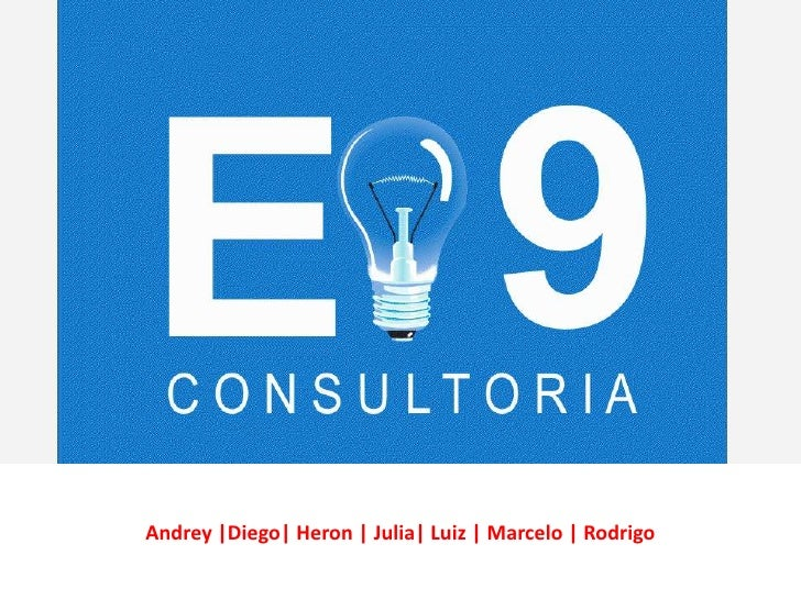 E-9 CONSULTORIA     Andrey |Diego| Heron | Julia| Luiz | Marcelo | Rodrigo