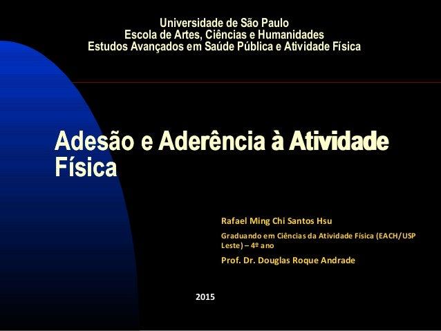 Adesão e Aderência à Atividade Física 2015 Universidade de São Paulo Escola de Artes, Ciências e Humanidades Estudos Avanç...