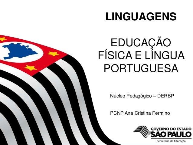 LINGUAGENS      EDUCAÇÃO    FÍSICA E LÍNGUA     PORTUGUESA          Núcleo Pedagógico – DERBP          PCNP Ana Cristina F...