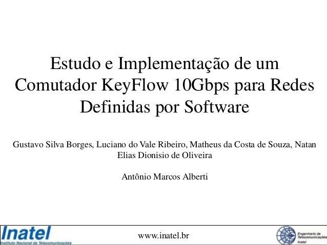 www.inatel.br Estudo e Implementação de um Comutador KeyFlow 10Gbps para Redes Definidas por Software Gustavo Silva Borges...