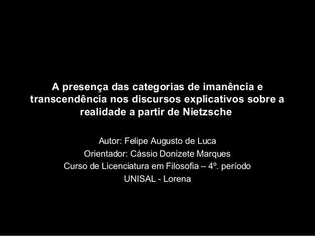 A presença das categorias de imanência e transcendência nos discursos explicativos sobre a realidade a partir de Nietzsche...