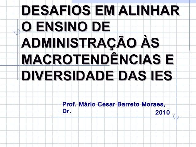 DESAFIOS EM ALINHARDESAFIOS EM ALINHAR O ENSINO DEO ENSINO DE ADMINISTRAÇÃO ÀSADMINISTRAÇÃO ÀS MACROTENDÊNCIAS EMACROTENDÊ...