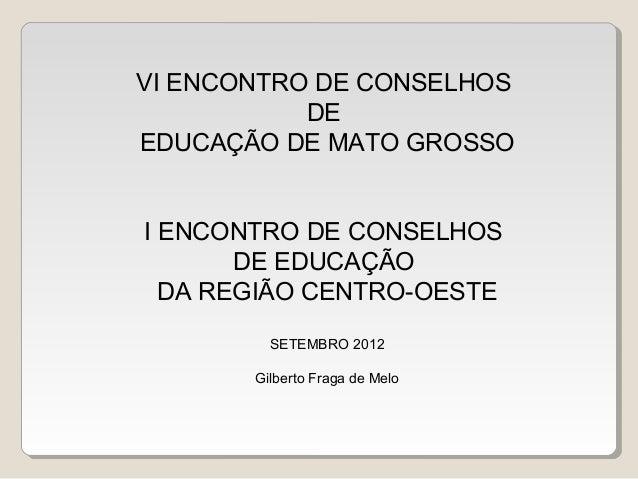 VI ENCONTRO DE CONSELHOS DE EDUCAÇÃO DE MATO GROSSO I ENCONTRO DE CONSELHOS DE EDUCAÇÃO DA REGIÃO CENTRO-OESTE SETEMBRO 20...