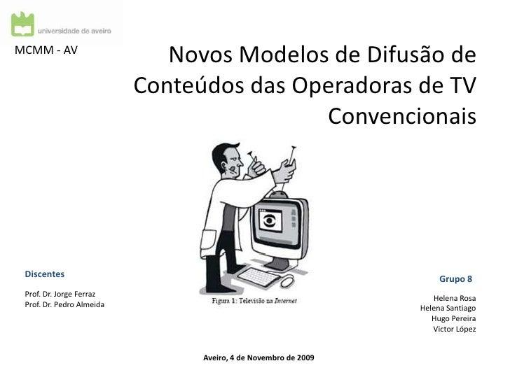 Novos Modelos de Difusão de Conteúdos das Operadoras de TV Convencionais<br />MCMM - AV<br />Discentes<br />Grupo 8<br />P...