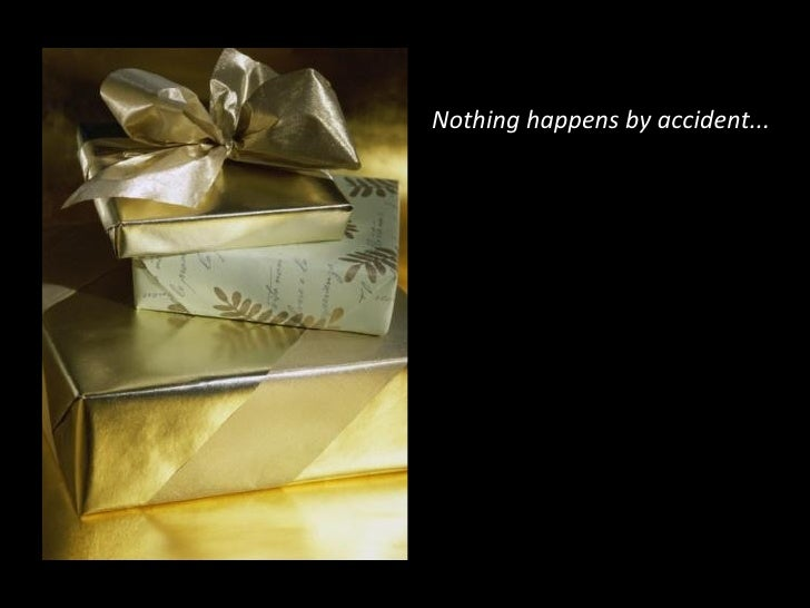 Nothing happens by accident...
