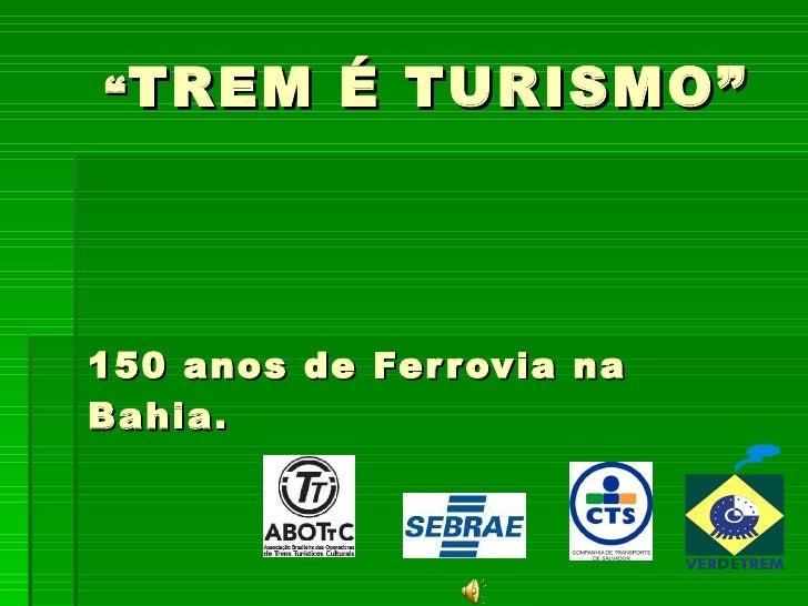 """"""" TREM É TURISMO""""  150 anos de Ferrovia na Bahia.   Parceria:"""