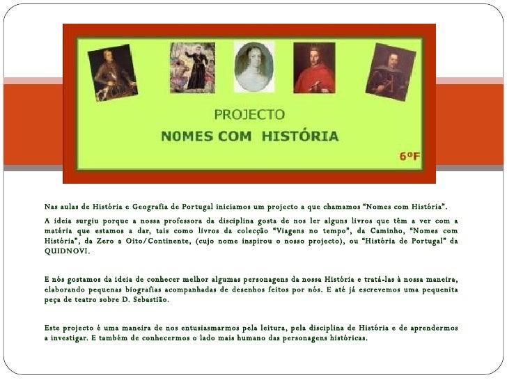 """Nas aulas de História e Geografia de Portugal iniciamos um projecto a que chamamos """"Nomes com História"""". A ideia surgiu po..."""