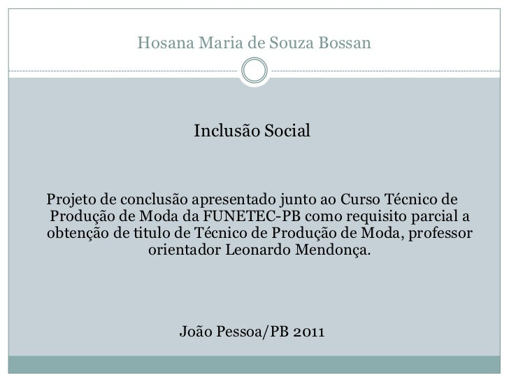 Hosana Maria de Souza Bossan                    Inclusão SocialProjeto de conclusão apresentado junto ao Curso Técnico deP...