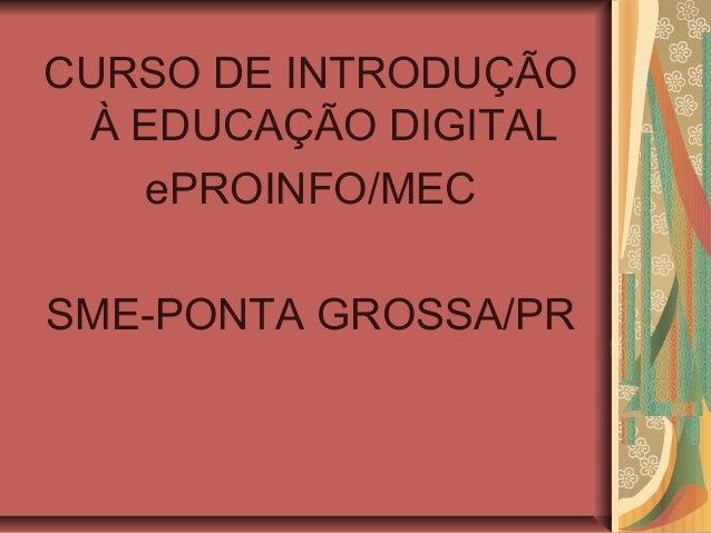 CURSO DE INTRODUÇÃO À EDUCAÇÃO DIGITAL    ePROINFO/MECSME-PONTA GROSSA/PR