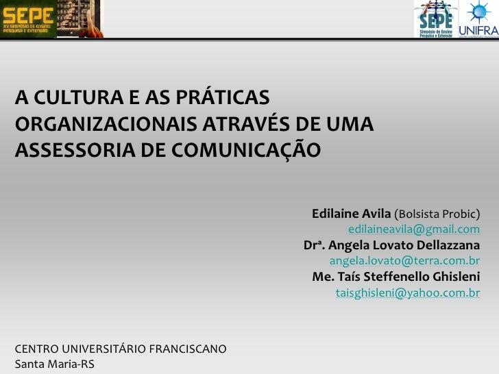 A CULTURA E AS PRÁTICASORGANIZACIONAIS ATRAVÉS DE UMAASSESSORIA DE COMUNICAÇÃO                                    Edilaine...