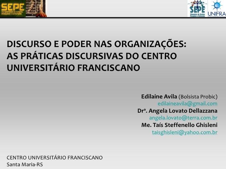 DISCURSO E PODER NAS ORGANIZAÇÕES:AS PRÁTICAS DISCURSIVAS DO CENTROUNIVERSITÁRIO FRANCISCANO                              ...