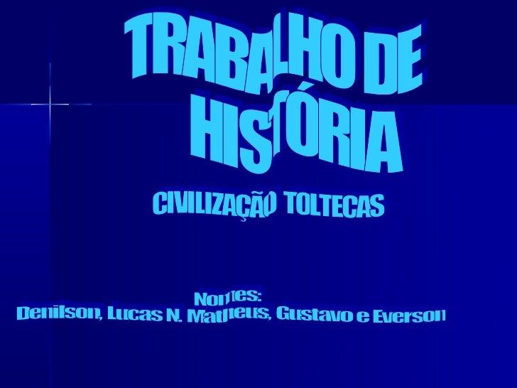 Mapa de Localização   Os toltecas    foram um povo    pré-colombiano    mesoamericano    que dominaram    grande parte do...