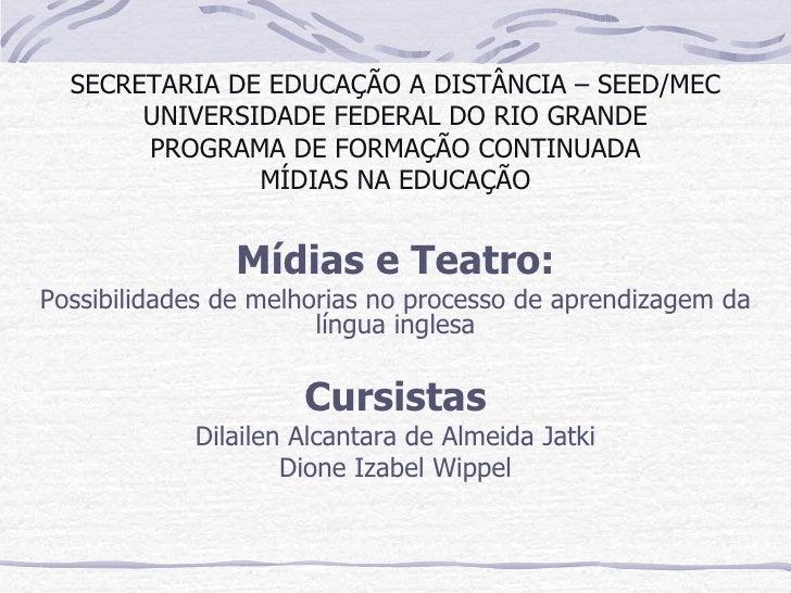 SECRETARIA DE EDUCAÇÃO A DISTÂNCIA – SEED/MEC UNIVERSIDADE FEDERAL DO RIO GRANDE PROGRAMA DE FORMAÇÃO CONTINUADA MÍDIAS NA...
