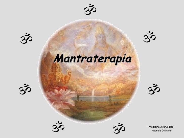 Mantraterapia <ul><li>Medicina Ayurvédica – </li></ul><ul><li>Andreia Oliveira </li></ul>