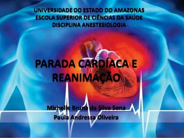 UNIVERSIDADE DO ESTADO DO AMAZONASESCOLA SUPERIOR DE CIÊNCIAS DA SAÚDE      DISCIPLINA ANESTESIOLOGIAPARADA CARDÍACA E   R...