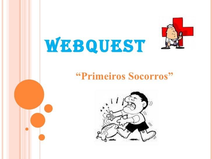"WEBQUEST "" Primeiros Socorros"""