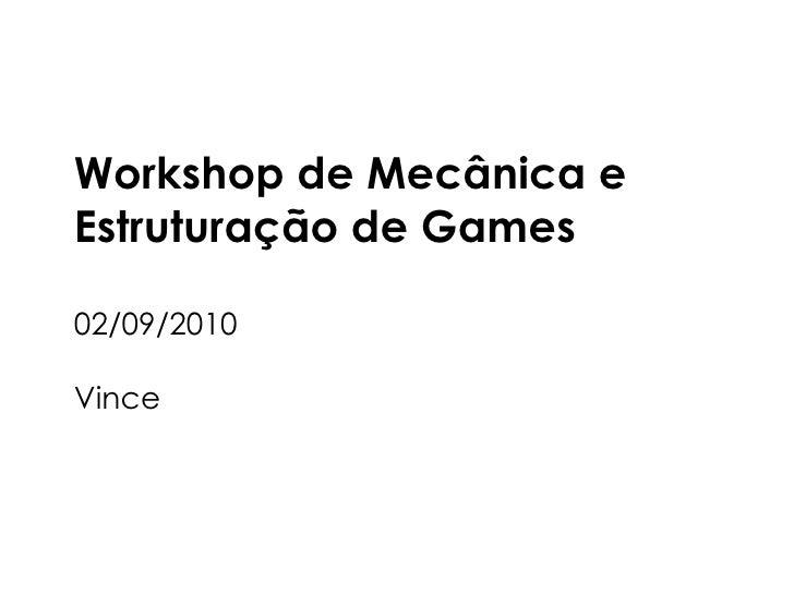 Workshop de Mecânica e  Estruturação de Games 02/09/2010 Vince