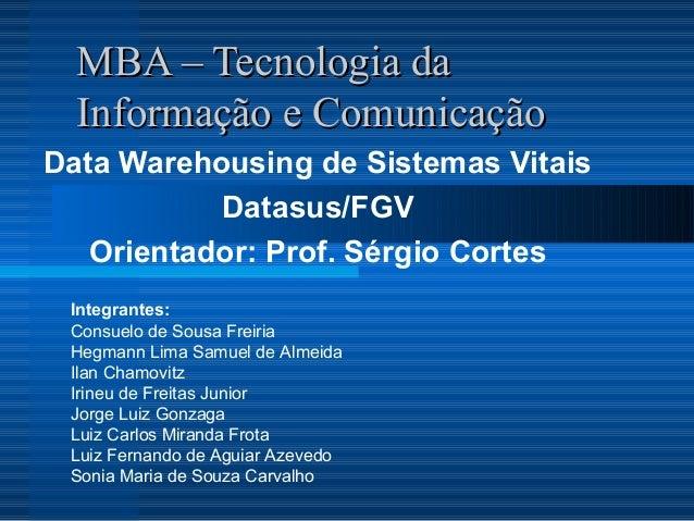 MBA – Tecnologia daMBA – Tecnologia da Informação e ComunicaçãoInformação e Comunicação Data Warehousing de Sistemas Vitai...