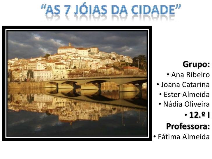 """""""As 7 Jóias da Cidade""""<br />Grupo:<br /><ul><li> Ana Ribeiro"""