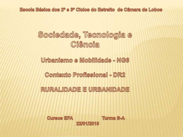 Escola Básica dos 2º e 3º Ciclos do Estreito  de Câmara de Lobos<br />Sociedade, Tecnologia e Ciência<br />Urbanismo e Mob...