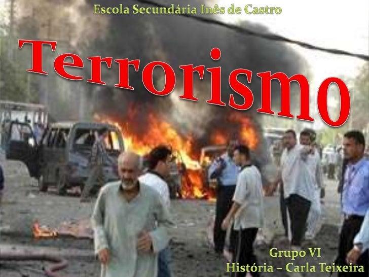 Escola Secundária Inês de Castro<br />Terrorismo<br />Grupo VI<br />História – Carla Teixeira<br />