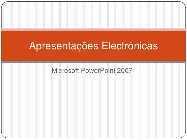 Microsoft PowerPoint 2007<br />Apresentações Electrónicas<br />