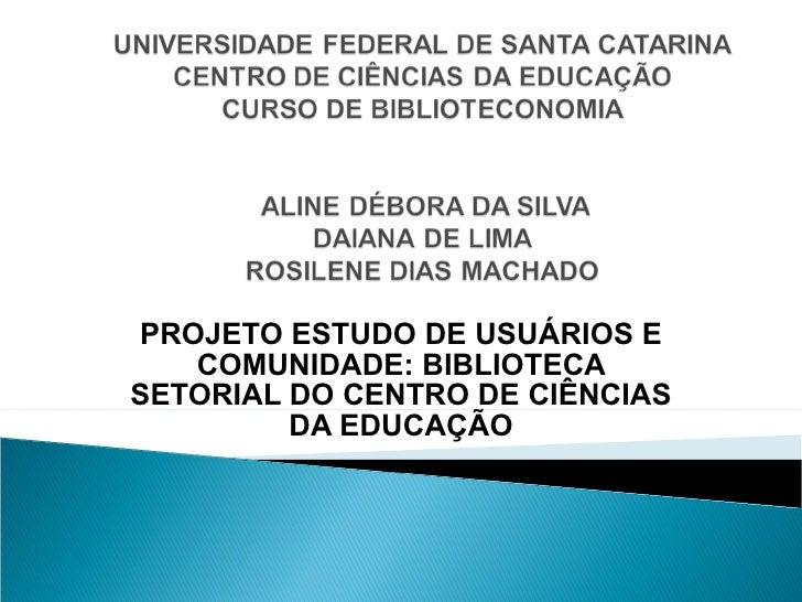 PROJETO ESTUDO DE USUÁRIOS E COMUNIDADE: BIBLIOTECA SETORIAL DO CENTRO DE CIÊNCIAS DA EDUCAÇÃO