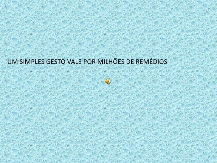 UM SIMPLES GESTO VALE POR MILHÕES DE REMÉDIOS<br />