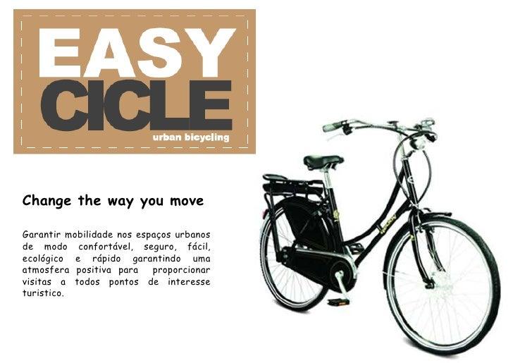 Change the way you moveGarantir mobilidade nos espaços urbanosde modo confortável, seguro, fácil,ecológico e rápido garant...