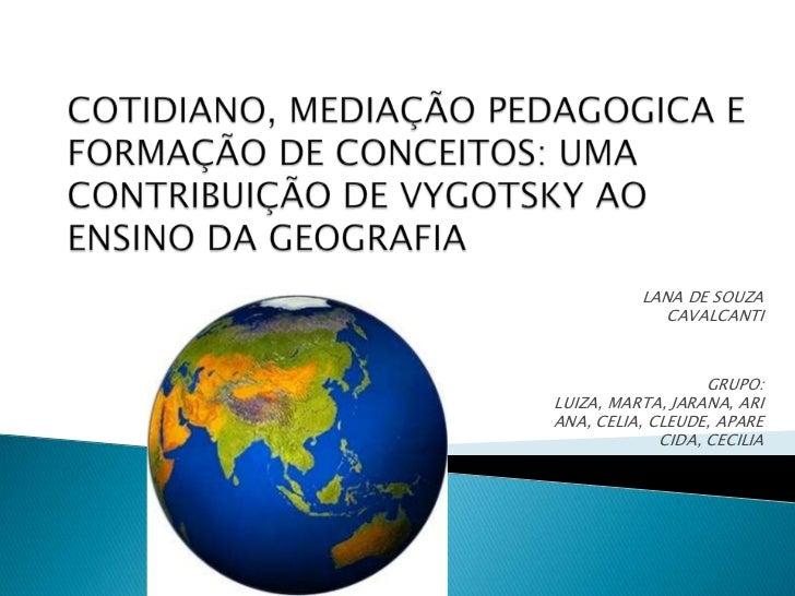 LANA DE SOUZA            CAVALCANTI                   GRUPO:LUIZA, MARTA, JARANA, ARIANA, CELIA, CLEUDE, APARE            ...