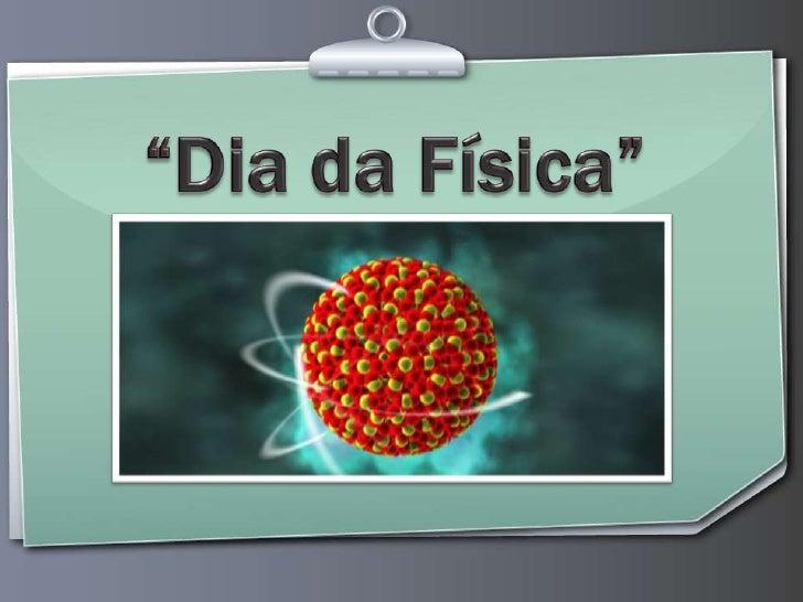 """PROJETO                             """"DIA DA FÍSICA""""TEMA 2012: A EVOLUÇÃO DA FÍSICAAutora: Karina Flávia Garcia Almeida de..."""