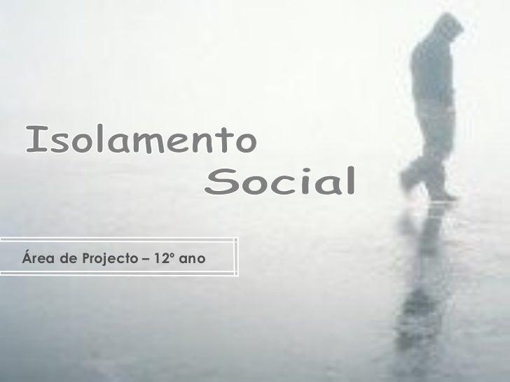 Isolamento Social Área de Projecto – 12º ano