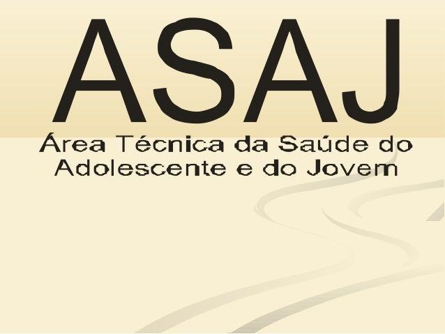 PROSAD ASAJ O PROSAD foi criado em 1989, revisto em 1996, para serexecutado dentro do princípio da integralidade das açõe...