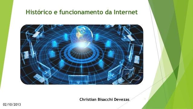 Histórico e funcionamento da Internet Christian Bisacchi Devezas 02/10/2013 1