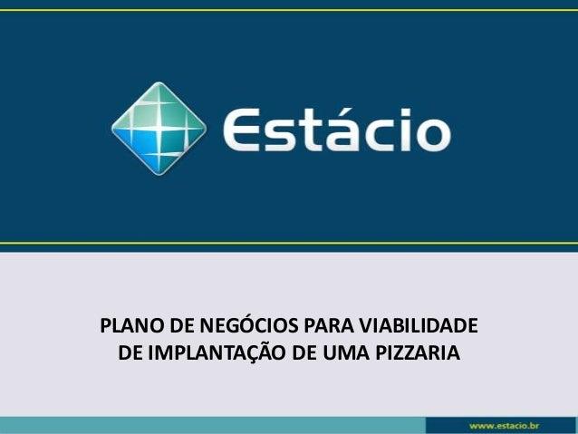 PLANO DE NEGÓCIOS PARA VIABILIDADE DE IMPLANTAÇÃO DE UMA PIZZARIA