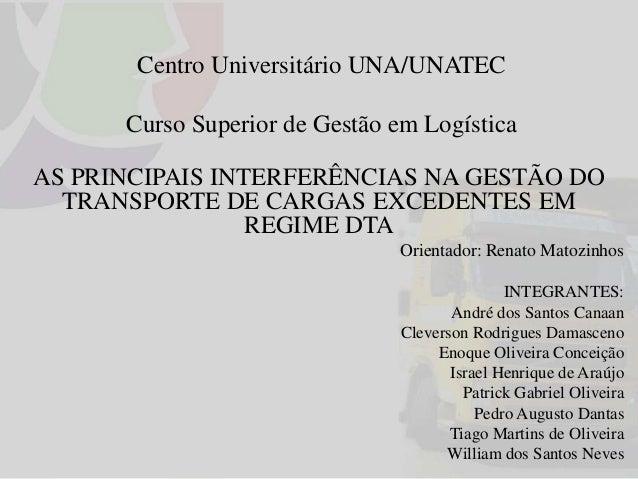 Centro Universitário UNA/UNATEC Curso Superior de Gestão em Logística AS PRINCIPAIS INTERFERÊNCIAS NA GESTÃO DO TRANSPORTE...