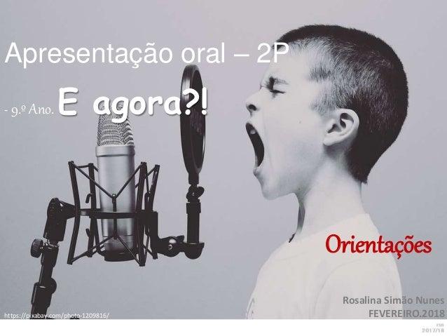https://pixabay.com/photo-1209816/ Apresentação oral – 2P - 9.º Ano. E agora?! Orientações Rosalina Simão Nunes FEVEREIRO....