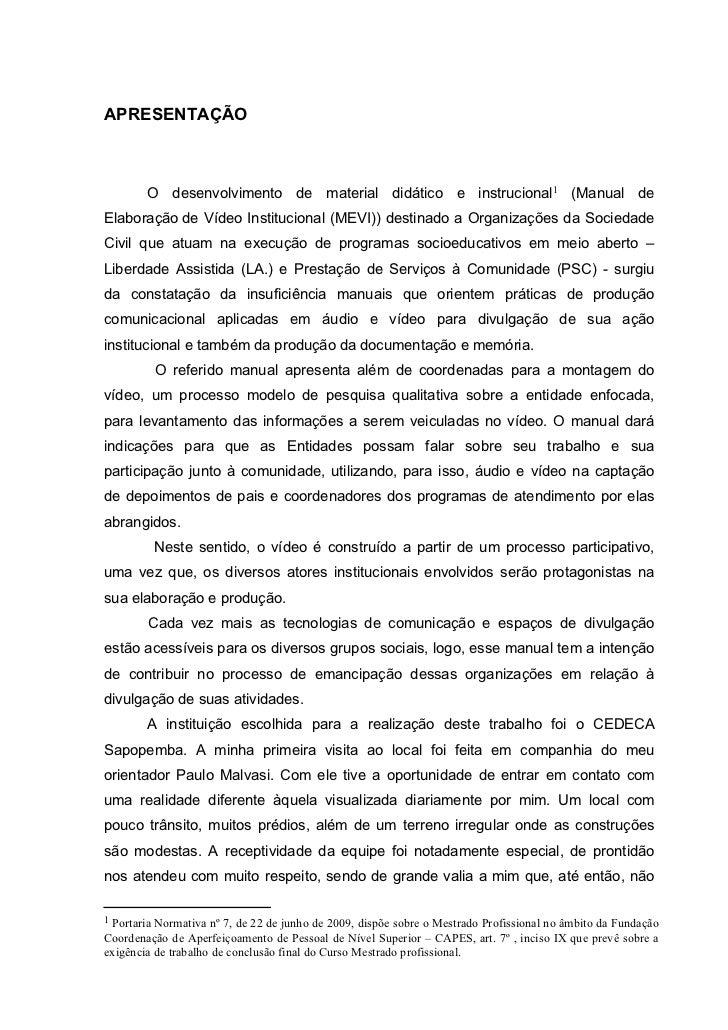APRESENTAÇÃO        O desenvolvimento de material didático e instrucional1 (Manual deElaboração de Vídeo Institucional (ME...