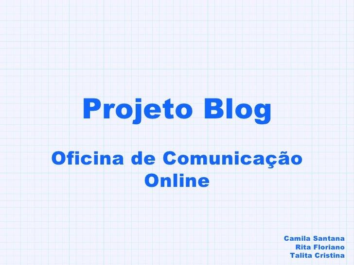 Projeto Blog Oficina de Comunicação Online Camila Santana Rita Floriano Talita Cristina