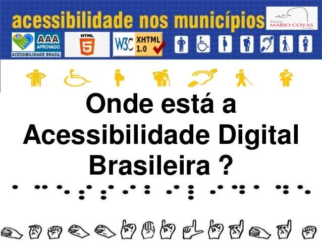 Onde está aAcessibilidade DigitalBrasileira ?