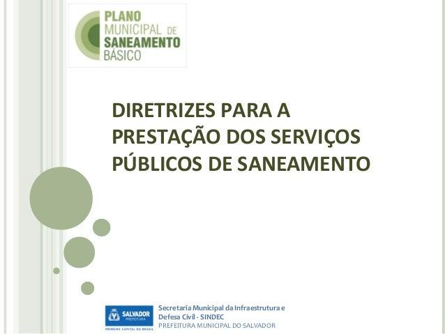 DIRETRIZES PARA A PRESTAÇÃO DOS SERVIÇOS PÚBLICOS DE SANEAMENTO  Secretaria Municipal da Infraestrutura e Defesa Civil - S...