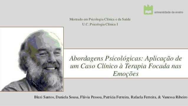 Mestrado em Psicologia Clínica e da Saúde U.C.:Psicologia Clínica I  Abordagens Psicológicas: Aplicação de um Caso Clínico...
