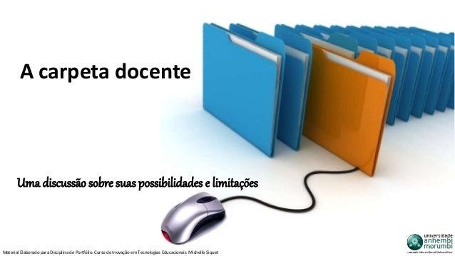 A carpeta docente  Uma discussão sobre suas possibilidades e limitações  Material Elaborado para Disciplina de Portfólio. ...