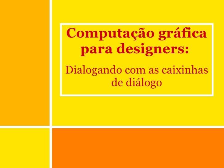 Computação gráfica para designers:  Dialogando com as caixinhas de diálogo