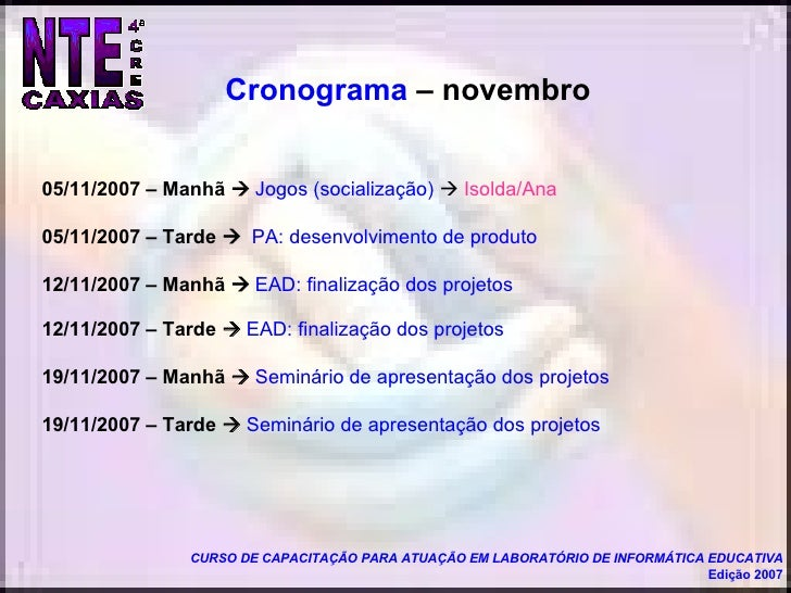 <ul><li>05/11/2007 – Manhã     Jogos (socialização)     Isolda/Ana   </li></ul><ul><li>05/11/2007 – Tarde     PA: desen...