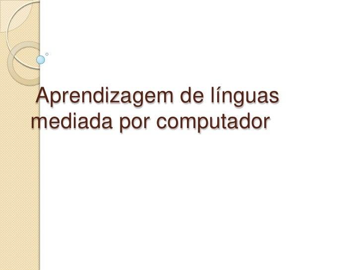 Aprendizagem de línguas mediada por computador <br />